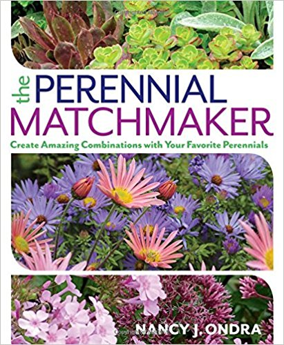 Nancy j. Ondra The Perennial Matchmaker: Create Amazing Combinations with Your Favorite Perennials